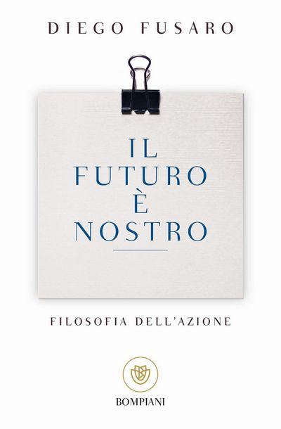 Il futuro è nostro. Filosofia dell'azione