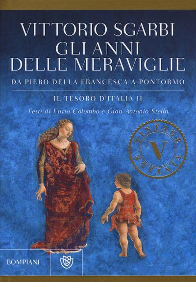 Gli anni delle meraviglie. Da Piero della Francesca a Pontormo. Il tesoro d'Italia