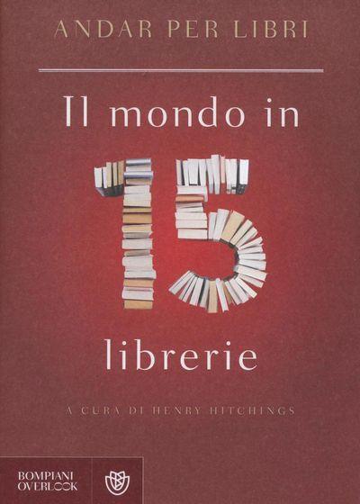 Andar per libri. Il mondo in 15 librerie