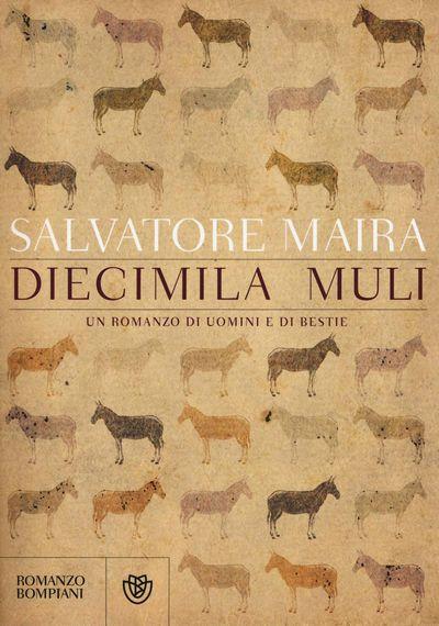 Diecimila muli. Un romanzo di uomini e bestie