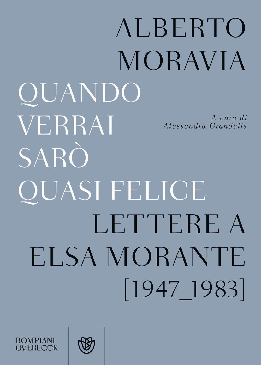 Quando verrai sarò quasi felice. Lettere a Elsa Morante (1947-1983)