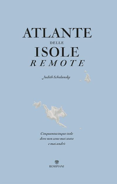 Atlante delle isole remote. Nuova edizione aggiornata