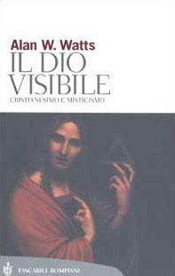 Il Dio visibile. Cristianesimo e misticismo
