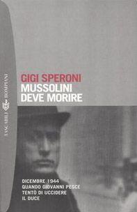Mussolini deve morire. Dicembre 1944 quando Giovanni Pesce tentò di uccidere il duce