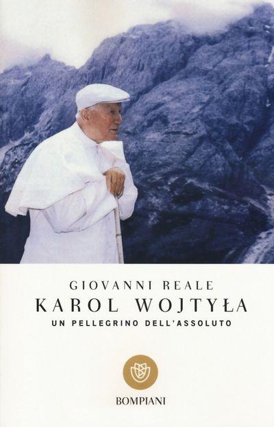 Karol Wojtyla. Un pellegrino dell'assoluto