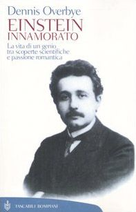 Einstein innamorato. La vita di un genio, tra scoperte scientifiche e passione romantica