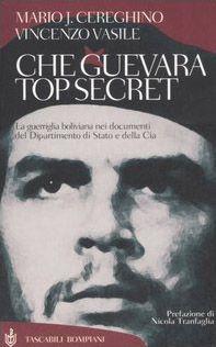 Che Guevara top secret. La guerriglia boliviana nei documenti del Dipartimento di Stato e della Cia