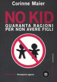 No kid. Quaranta ragioni per non avere figli
