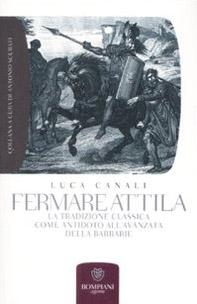 Fermare Attila. La tradizione classica come antidoto all'ava della barbarie