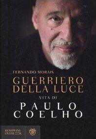 Guerriero della luce. Vita di Paulo Coelho