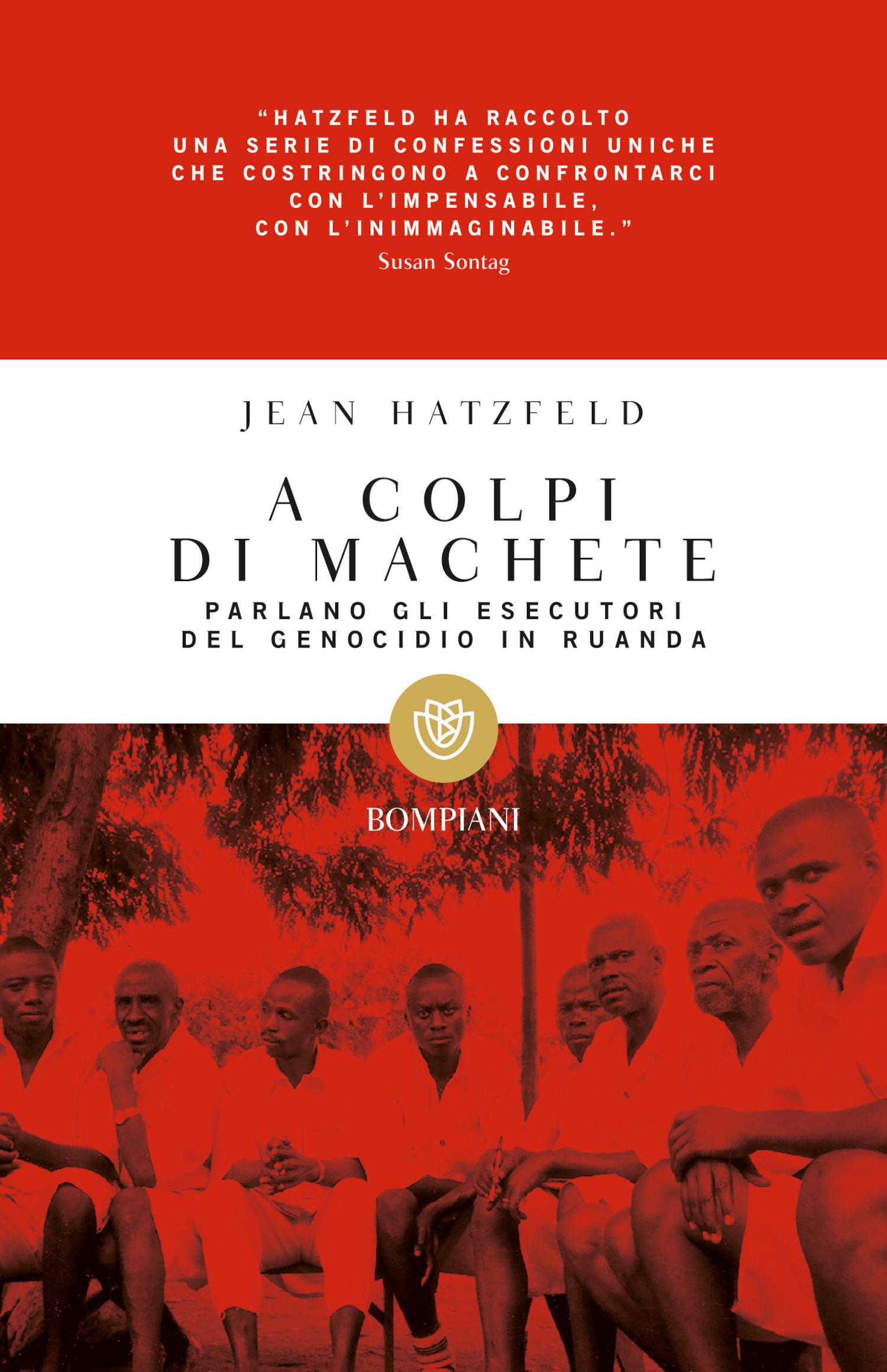 A colpi di machete. Parlano gli esecutori del genocidio in Ruanda