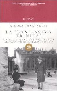 La «santissima trinità». Mafia, Vaticano e servizi segreti all'assalto dell'Italia 1943-1947