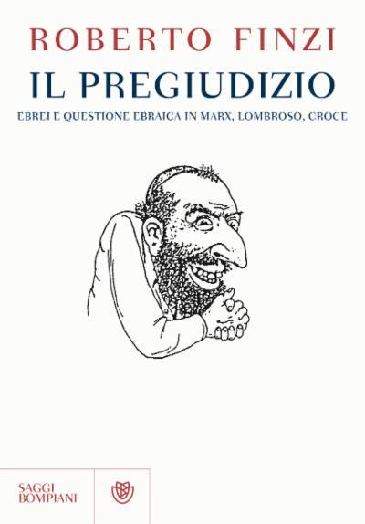 Il pregiudizio. Ebrei e questione ebraica in Marx, Lombroso, Croce