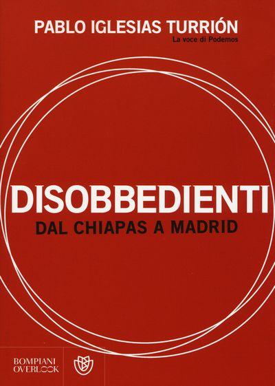Disobbedienti. Dal Chiapas a Madrid