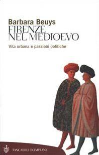 Firenze nel Medioevo. Vita urbana e passioni politiche (1250-1530)