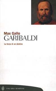 Garibaldi. La forza di un destino