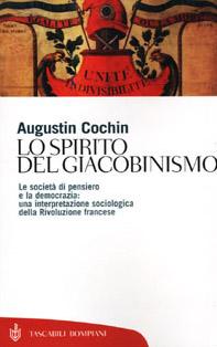 Lo spirito del giacobinismo. Le società di pensiero e la democrazia: una interpretazione sociologica della Rivoluzione francese