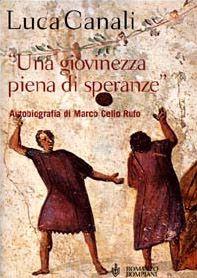Una giovinezza piena di speranze. Autobiografia di Marco Celio Rufo