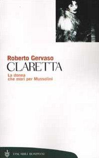 Claretta. La donna che morì per Mussolini