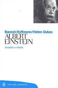 Albert Einstein. Creatore e ribelle
