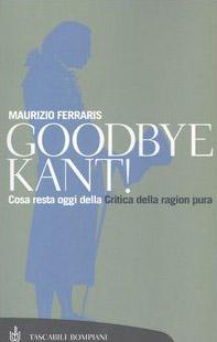 Goodbye Kant! Cosa resta oggi della Critica della ragion pura
