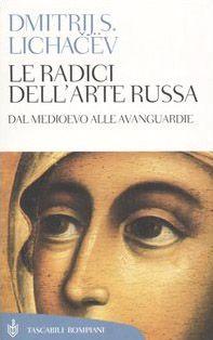 Le radici dell'arte russa. Dal Medioevo alle avanguardie