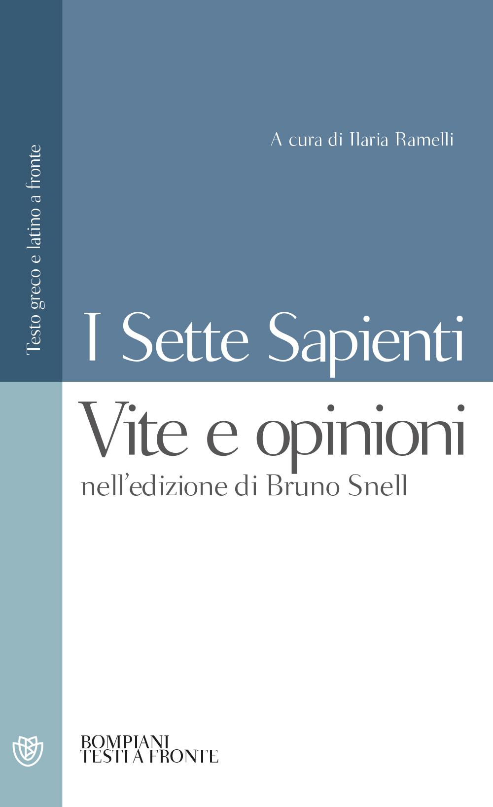 I sette sapienti. Vite e opinioni. Nell'edizione di Bruno Snell. Testo greco e latino a fronte