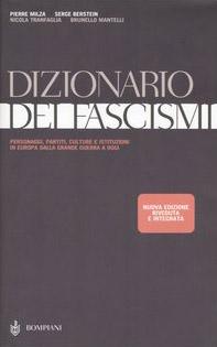 Dizionario dei fascismi. Personaggi, partiti, culture e istituzioni in Europa dalla grande guerra a oggi