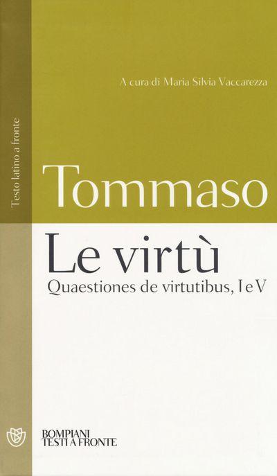 Le virtù. Quaestiones de virtutibus, I e V. Testo latino a fronte