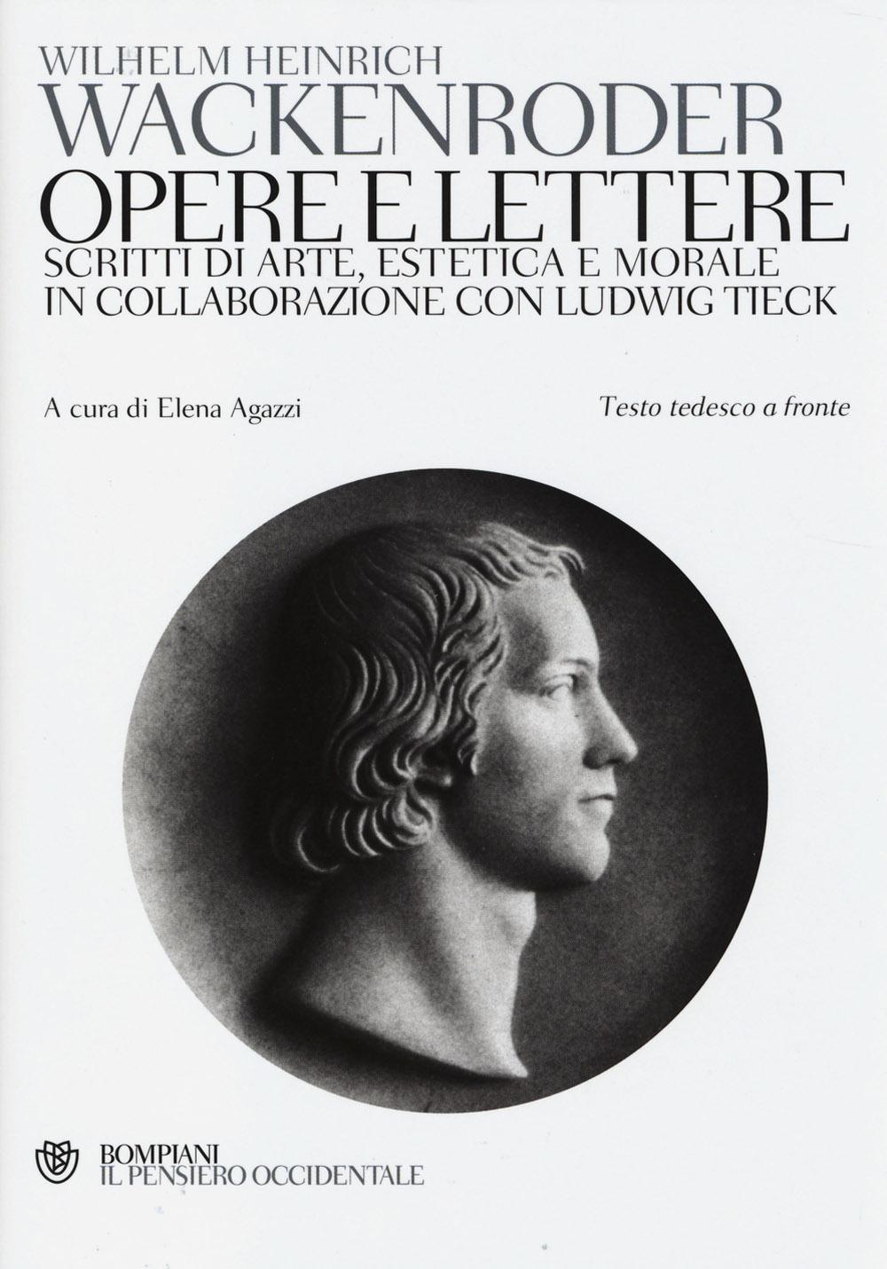 Opere e lettere. Scritti di arte, estetica e morale in collaborazione con Ludwig Tieck. Testo tedesco a fronte