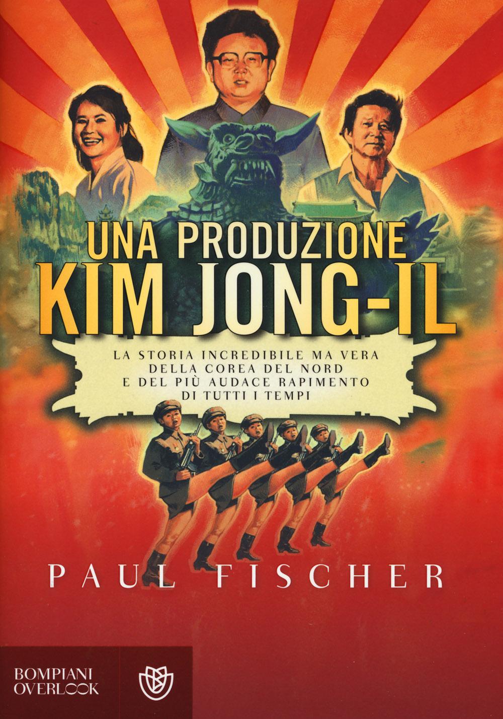 Una produzione Kim Jong-Il. La storia incredibile ma vera della Corea del Nord e del più audace rapimento di tutti i tempi