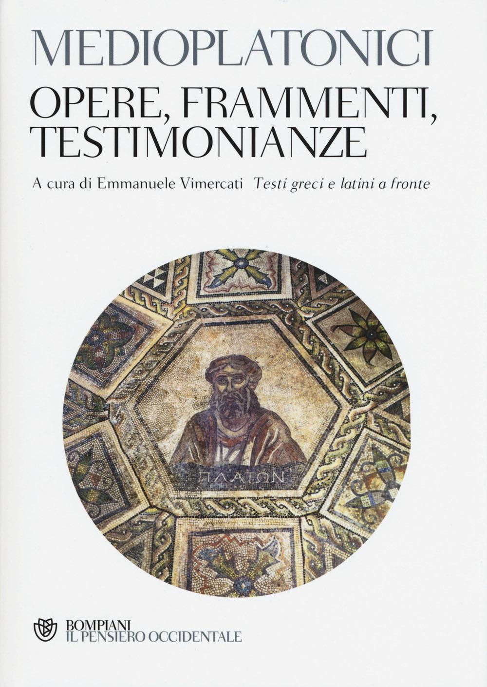 I medioplatonici. Opere, frammenti, testimonianze. Testo greco e latino a fronte