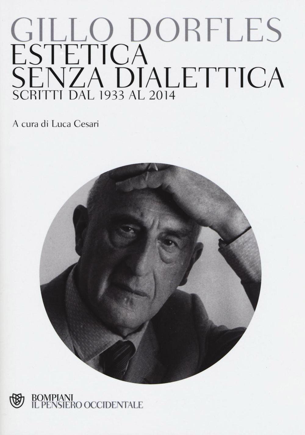 Estetica senza dialettica. Scritti dal 1933 al 2014
