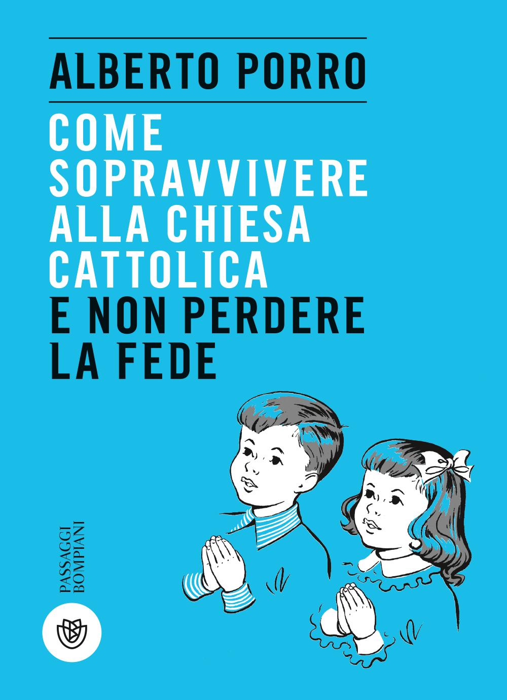 Come sopravvivere alla Chiesa cattolica e non perdere la fede