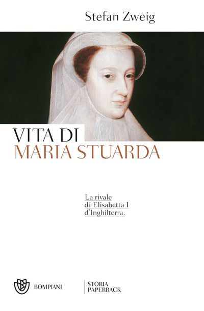 Vita di Maria Stuarda. La rivale di Elisabetta I d'Inghilterra