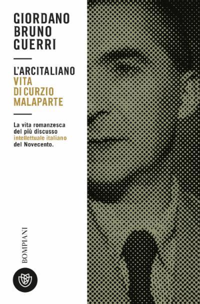 L'arcitaliano. Vita di Curzio Malaparte