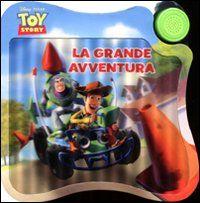 Toy story. La grande avventura. Libro sonoro. Ediz. illustrata