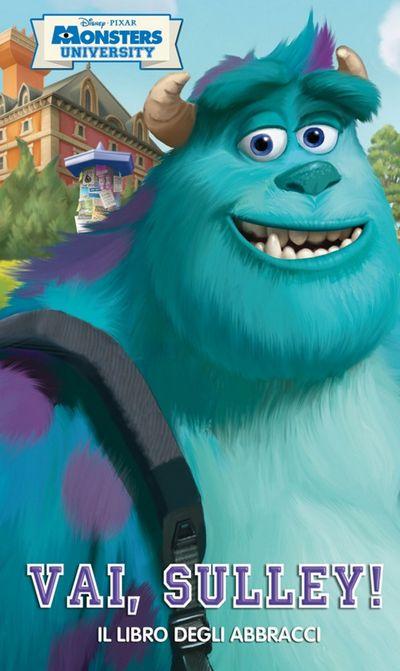 Vai, Sulley! Il libro degli abbracci. Monsters University. Ediz. illustrata