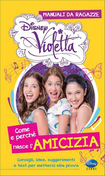 Violetta - Manuali da ragazze. Come e perché nasce l'amicizia