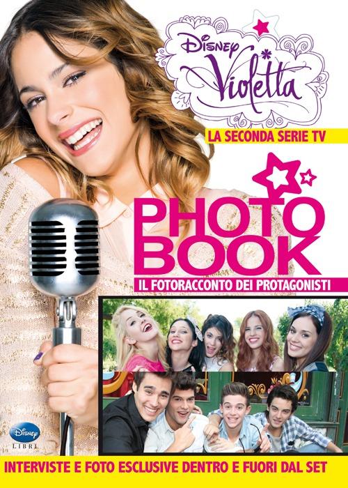 Violetta Photo Book. La seconda serie TV. Il fotoracconto dei protagonisti. Ediz. illustrata
