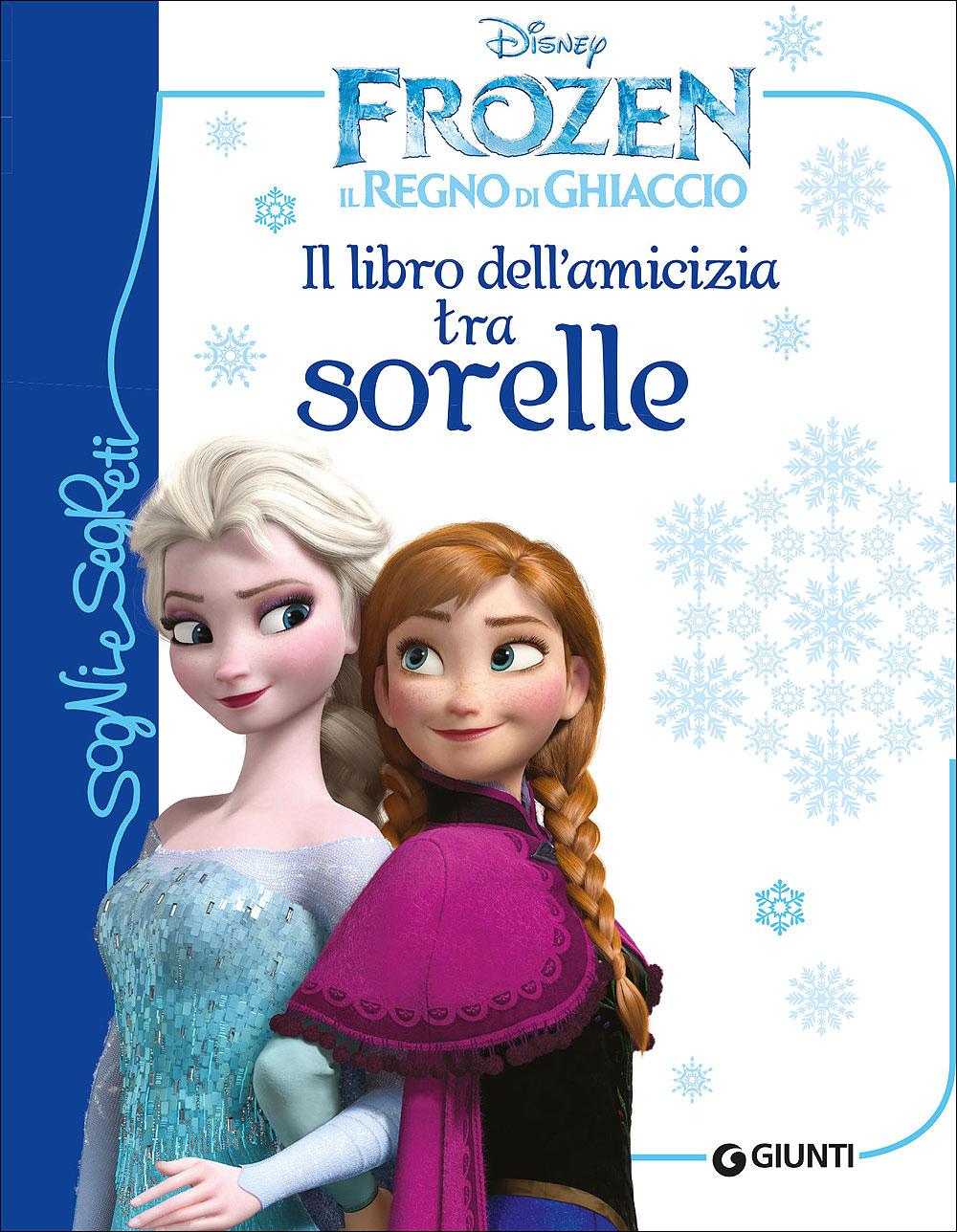 Sogni e Segreti - Frozen. Il libro dell'amicizia tra sorelle