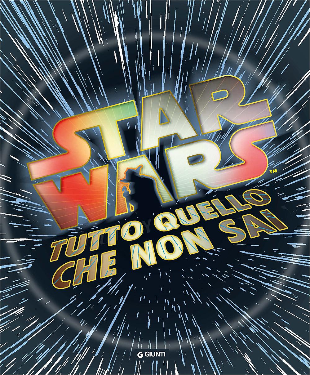 Enciclopedia dei Personaggi - Star Wars. Tutto quello che non sai