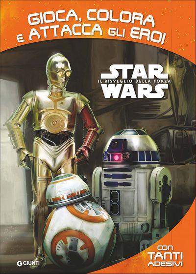 Attacca gli eroi - Star Wars Il Risveglio della Forza. Gioca, colora e attacca gli eroi