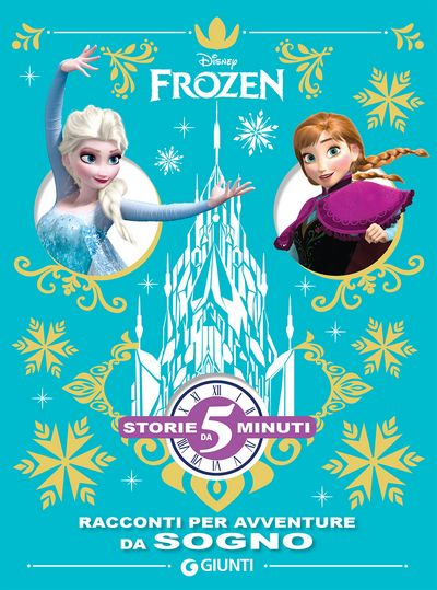 Storie da 5 minuti - Frozen. Racconti per avventure da sogno