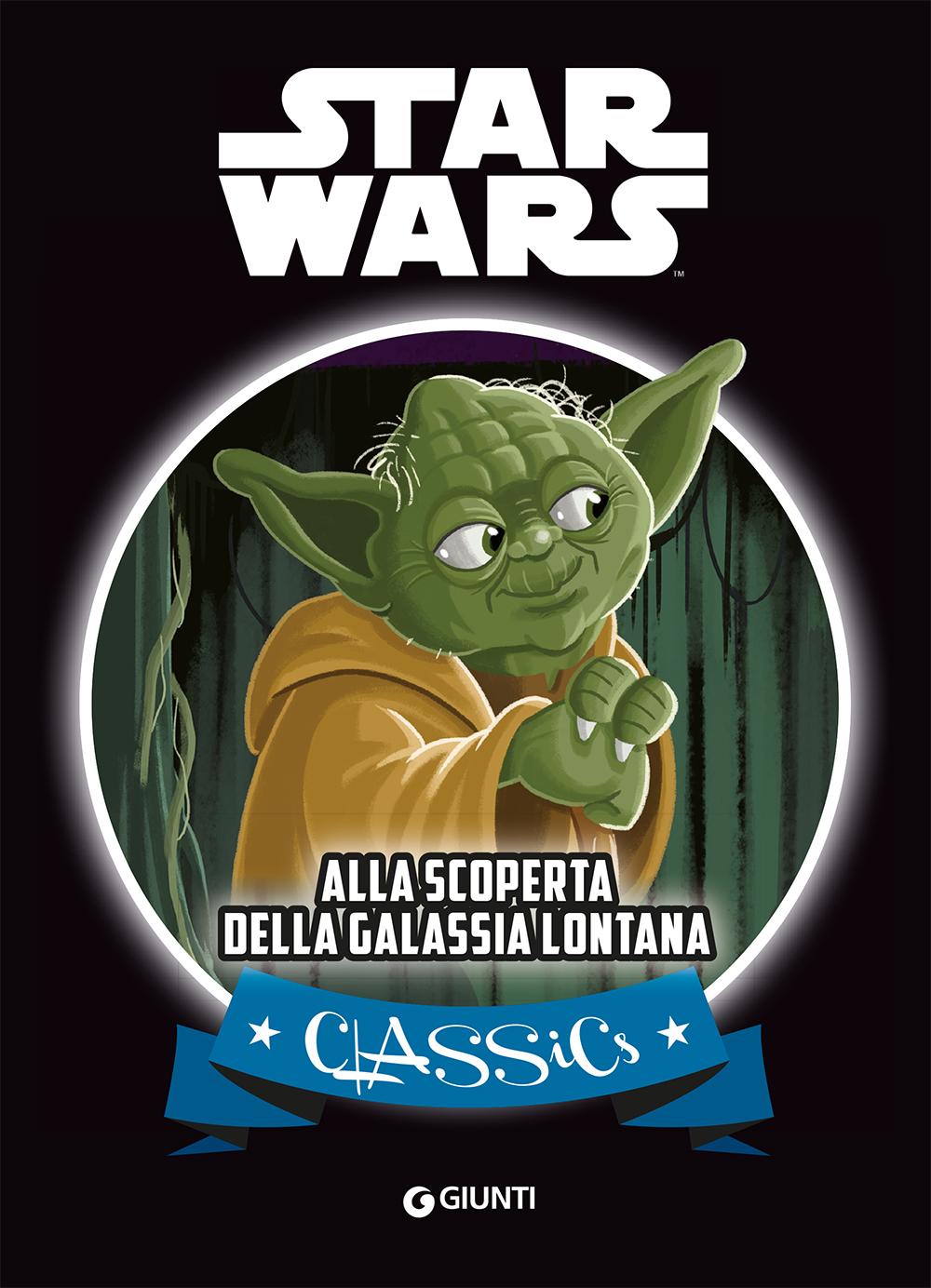 Classics - Star Wars. Alla scoperta della galassia lontana