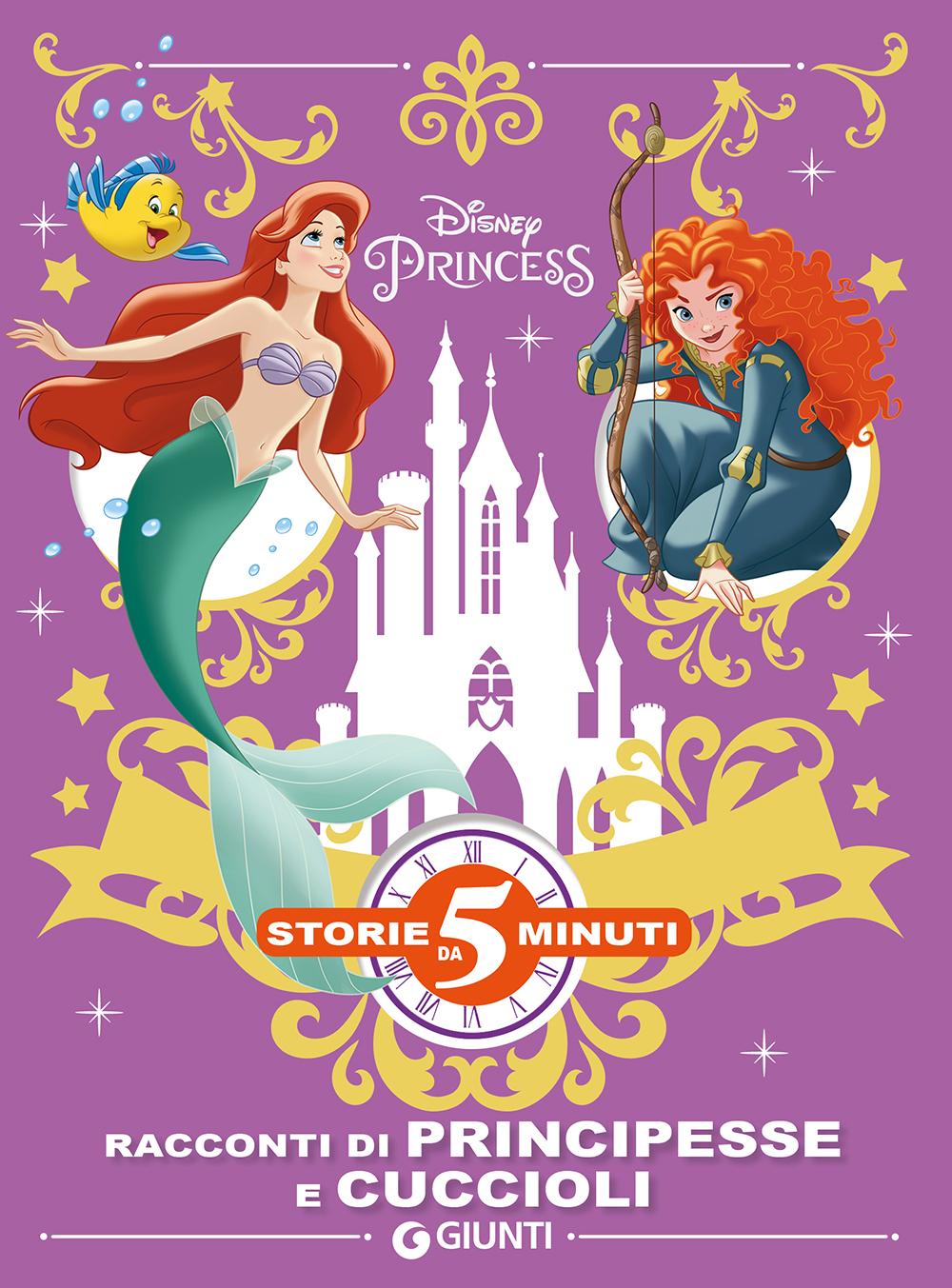 Storie da 5 minuti - Principesse. Racconti di principesse e cuccioli