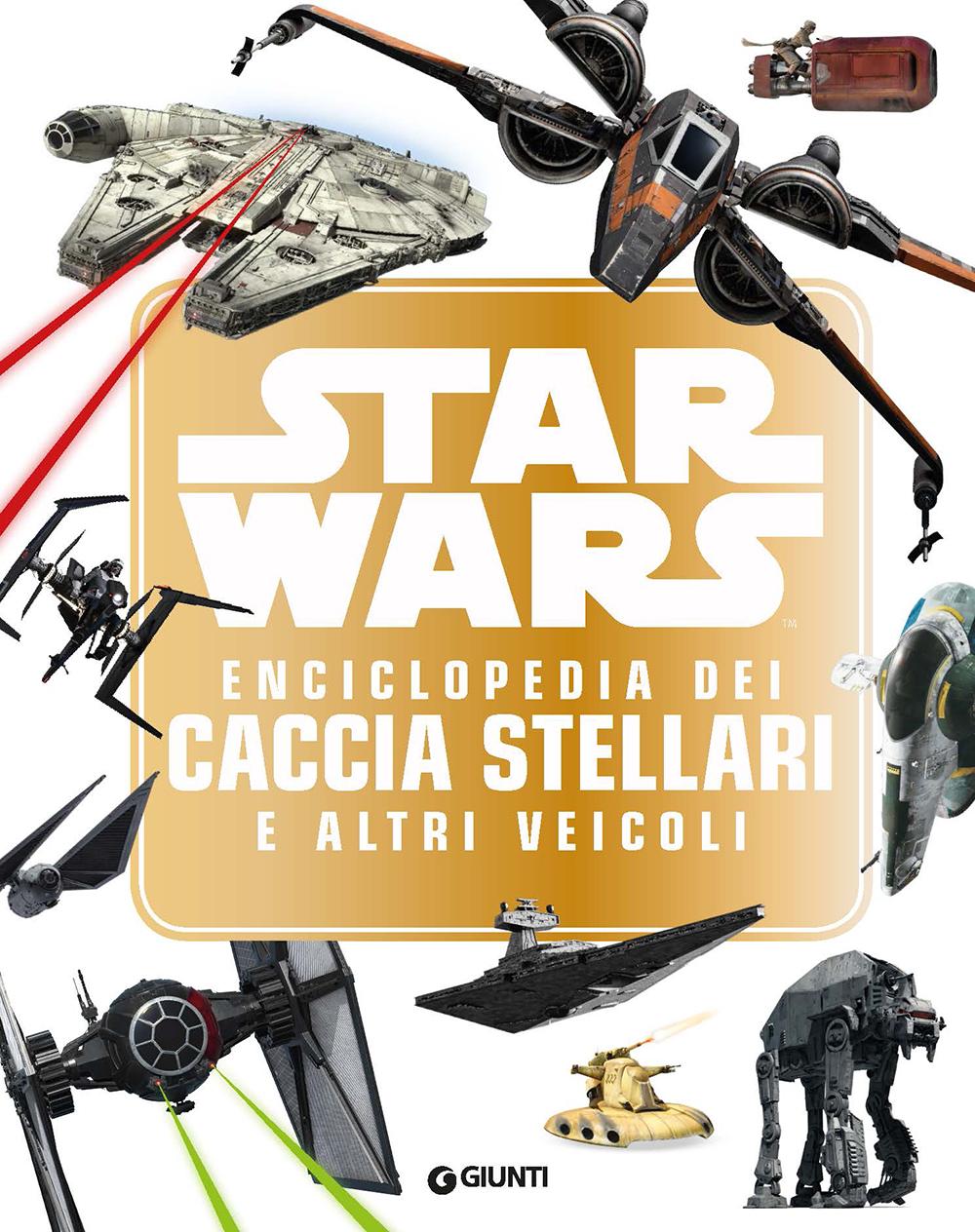 Enciclopedia dei Personaggi - Star Wars. Enciclopedia dei Caccia Stellari e altri veicoli