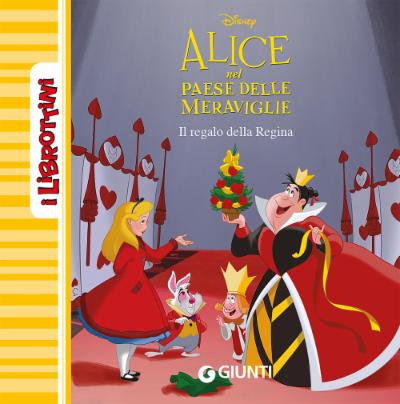Alice nel paese delle meraviglie. Il regalo della Regina - I Librottini