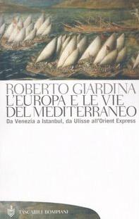 L' Europa e le vie del Mediterraneo. Da Venezia a Instambul, da Ulisse all'Orient Express