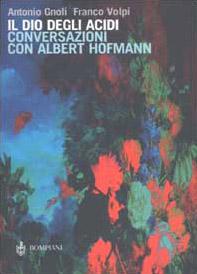 Il dio degli acidi. Conversazioni con Albert Hofmann